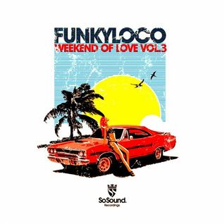 Weekend of Love, Vol. 3 Continuous Mix by Funkyloco (Compilation Promo Mix)