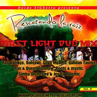 FIRST LIGHT DUB MIX- RESCATANDO LA RAIZ VOL 2 (promotional Mix) www.desdeelghetto.blogspot.com
