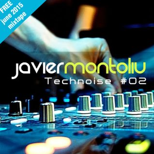 Javier Montoliu - Technoise #02 Mixtape June 2015
