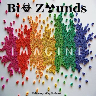 Bi☣ Z☢unds- Imagine (February 2K15 Podcast)