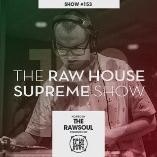 The RAW HOUSE SUPREME Show - #153 Hosted by The Rawsoul