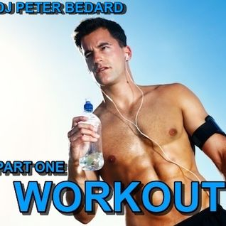 PART ONE - TOP 40  WORKOUT  MIX 2015 - DJ PETER BEDARD
