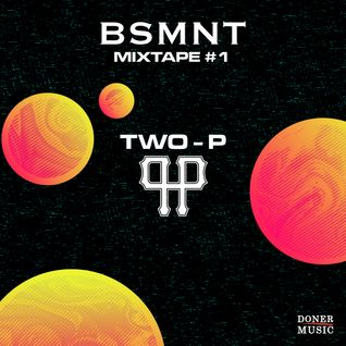 Two-p BSMNT Mixtape #1