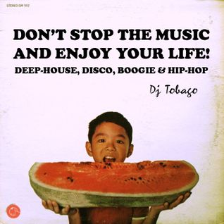 DJ TOBAGO - DON'T STOP THE MUSIC & ENJOY YOUR LIFE!