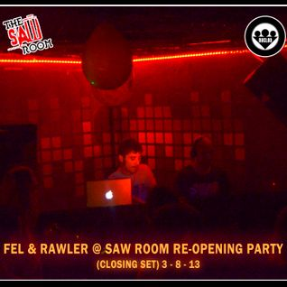 FEL & RAWLER @ SAW ROOM RE-OPENING PARTY (CLOSING SET) 3/8/13