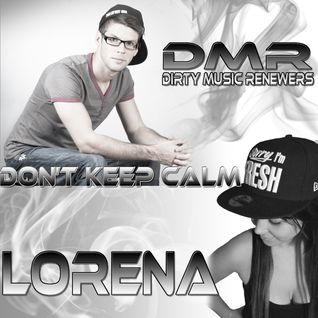 Lorena & Dirty Music Renewers - Don't Keep Calm #004