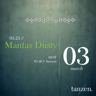 Tanzen. Guest Mix: Mantas Dusty (2012-03-23)