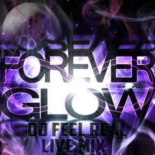 Dj Feel Real - Forever Glow (Live Mix)