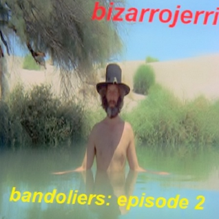 Bizarrojerri presents: bandoliers - episode 2