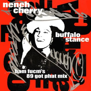 NENEH CHERRY - BUFFALO STANCE Bam Fucms 89 Got Phat mix