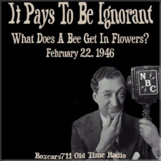 It Pays To Be Ignorant - What Does A Bee Get In Flowers (02-22-46)