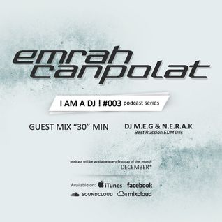 EMRAH CANPOLAT - I AM A DJ ! - #DECEMBER PODCAST ( last 30.min guest mix of DJ M.E.G & N.E.R.A.K )