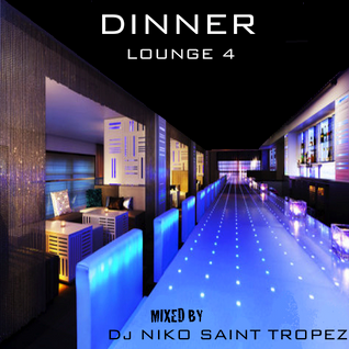 DINNER LOUNGE 4. Mixed by Dj NIKO SAINT TROPEZ