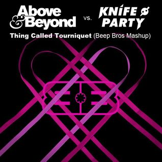 Above & Beyond Ft. Richard Bedford vs. Knife Party - Thing Called Tourniquet (Beep Bros Mashup)