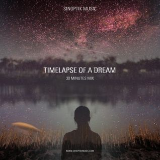 Sinoptik Music - Timelapse Of A Dream (30 Minutes Mix)