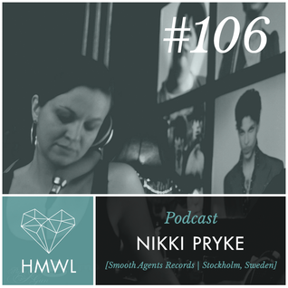 HMWL Podcast 106 - NIKKI PRYKE [Smooth Agents Records] #mixtape #djset