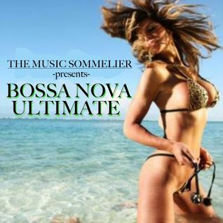 "THE MUSIC SOMMELIER -presents- ""BOSSA NOVA ULTIMATE"" A sensual Summer vibe by the sea"