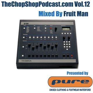 Fruitman presents The Chop Shop Podcast Vol.12