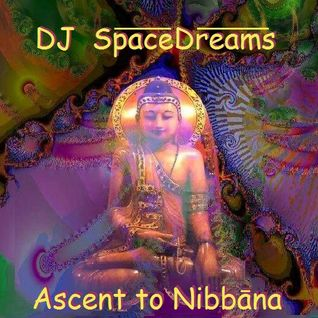 Ascent to Nibbāna - mixed by DJ SpaceDreams