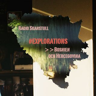 #Explorations - Bosnia and Herzegovina @Radio Skanstull, Stockholm