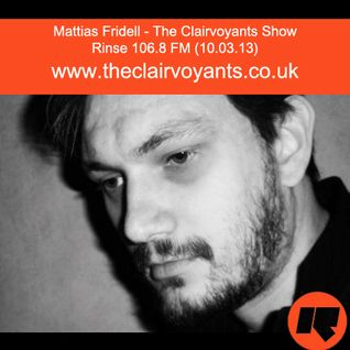 The Clairvoyants - Rinse FM Show w/ Mattias Fridell (10.03.13)