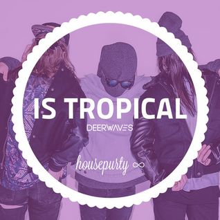 MIXTAPE#1: IS TROPICAL - HOUSEPURTY∞