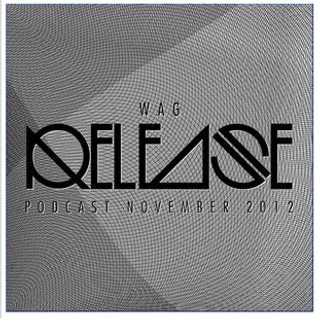 WAG - Release (November 2012 Podcast)