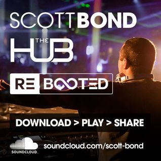 SCOTT BOND - THE HUB RΞBOOTΞD [DOWNLOAD > PLAY > SHARE!!!]