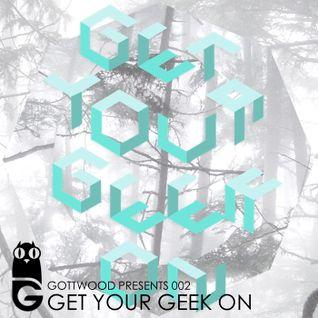 Gottwood Presents 002 - Get Your Geek On