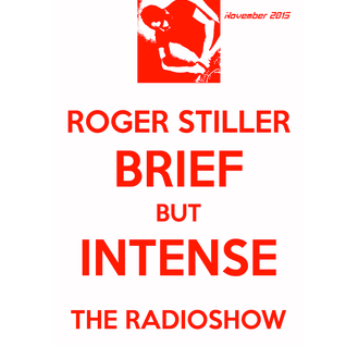Roger Stiller - Brief But Intense - RadioShow November 2015