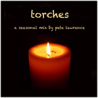Torches - a seasonal mix by Pete Lawrence