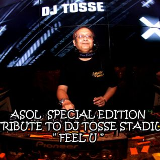 "ASOL Special Edition "" Feel U "" A Tribute to Dj Tosse Stadium"