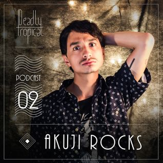 "Deadly Tropical Podcast N.2  ""Akuji Rocks"" (julio 2015)"
