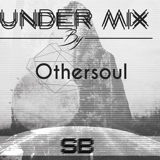S B Under Mix By Othersoul Podccast