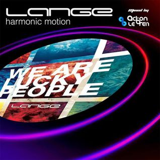 Lange's Continuous We Are Lucky People in Harmonic Motion Mix (Mixed By Acton Le'Brein)