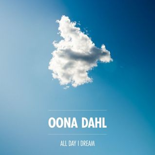 Oona Dahl – All Day I Dream / Podcast 002