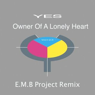 Yes - Owner Of A Lonely Heart (E.M.B Project Remix)