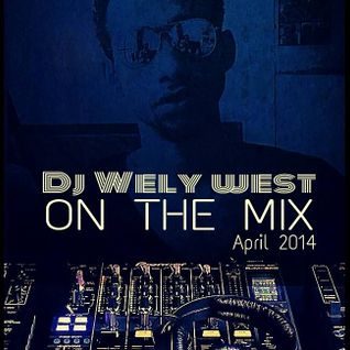 DJ WELY WEST - APRIL MIXED 2014