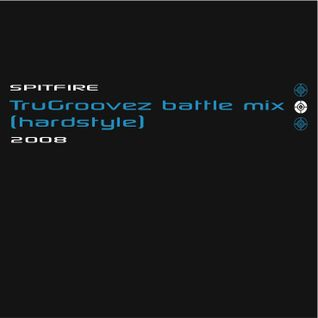 Spitfire - TruGroovez Battle Mix (Hardstyle) 2008