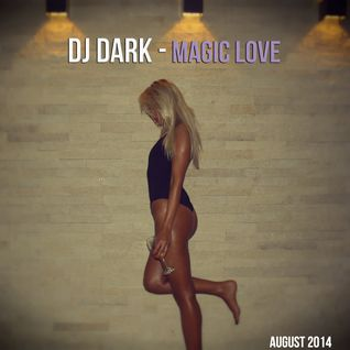 Dj Dark - Magic Love (August 2014 Deep Mix) | Download link in description