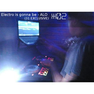 Electro is gonna be #02 - ALO (31 EXCLUSIVE)