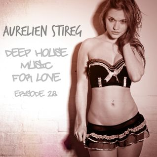 Aurelien Stireg - Deep House Music for Love episode 28 2015-03-29
