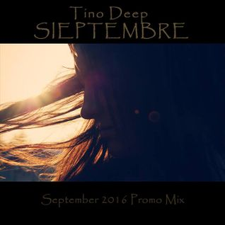 Tino Deep - Sieptembre (September 2016 Promo Mix)