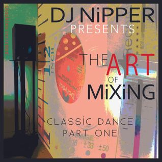 DJ Nipper - The Art Of Mixing (Classic Dance Part One)