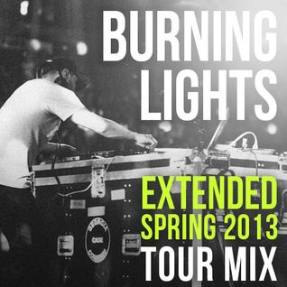 Burning Lights Spring 2013 Extended Tour Mix