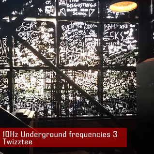 10Hz Underground frequencies #3 – Twizztee