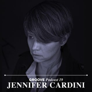 Jennifer Cardini's Groove Podcast 19