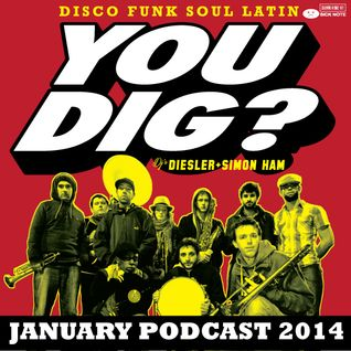 YOU DIG? JANUARY PODCAST 2014
