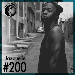 Get Physical Radio #200 mixed by Jazzuelle