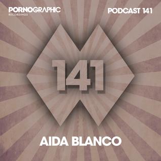 Pornographic Podcast 141 with Aida Blanco